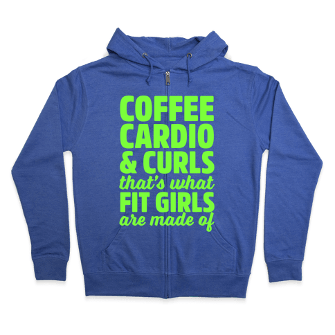 Coffee Cardio & Curls That's What Fit Girls Are Made Of Zip Hoodie