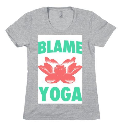 Blame Yoga Womens T-Shirt