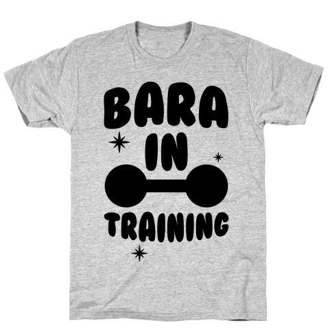 Bara In Training T-Shirt