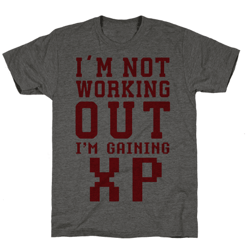 I'm Not Working Out I'm Gaining XP