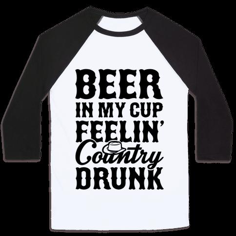 Beer In My Cup Feelin' Country Drunk Baseball Tee