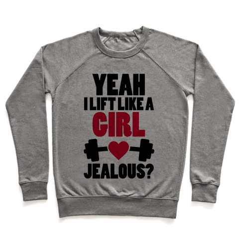 Yeah I Lift Like A Girl Jealous? Pullover