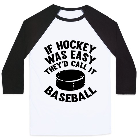 If Hockey Was Easy They'd Call It Baseball Baseball Tee