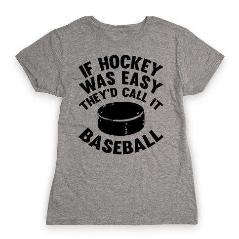 If Hockey Was Easy They'd Call It Baseball Womens T-Shirt