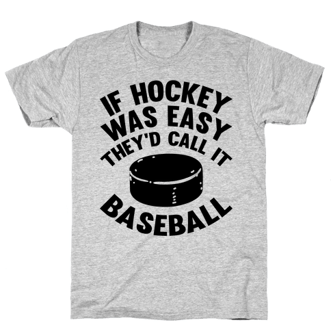 If Hockey Was Easy They'd Call It Baseball Mens T-Shirt