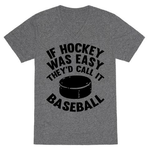 If Hockey Was Easy They'd Call It Baseball V-Neck Tee Shirt