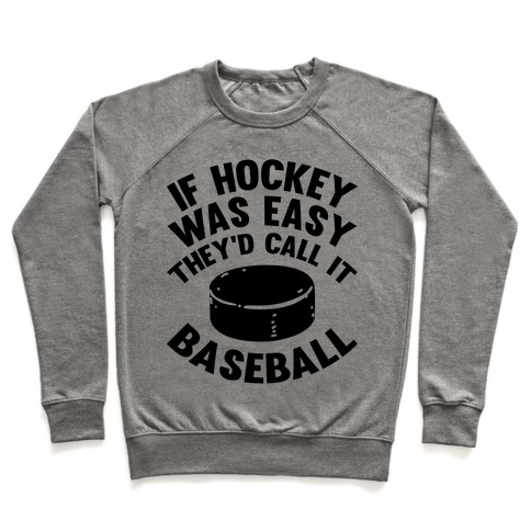 If Hockey Was Easy They'd Call It Baseball Pullover