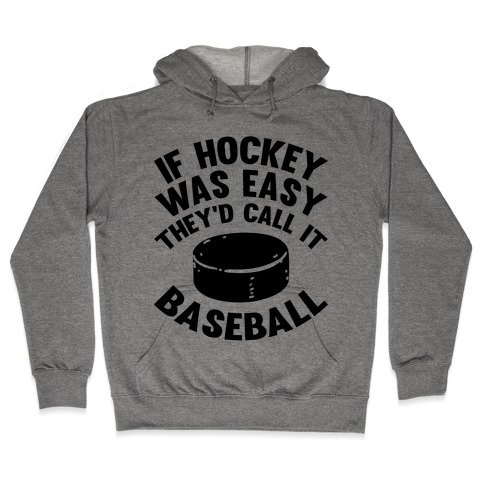 If Hockey Was Easy They'd Call It Baseball Hooded Sweatshirt