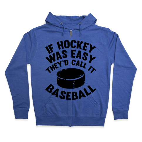 If Hockey Was Easy They'd Call It Baseball Zip Hoodie