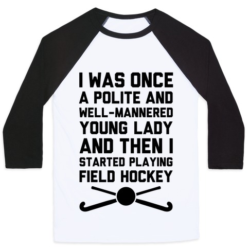 I Was Once A Polite And Well-Mannered Young Lady (And Then I Started Playing Field Hockey) Baseball Tee