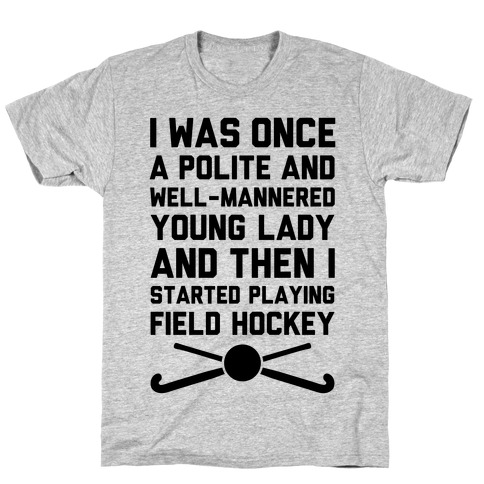 I Was Once A Polite And Well-Mannered Young Lady (And Then I Started Playing Field Hockey) T-Shirt