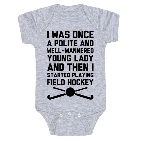 I Was Once A Polite And Well-Mannered Young Lady (And Then I Started Playing Field Hockey) Baby Onesy