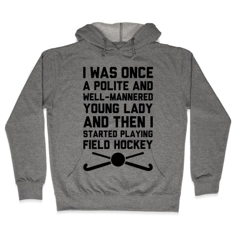I Was Once A Polite And Well-Mannered Young Lady (And Then I Started Playing Field Hockey) Hooded Sweatshirt