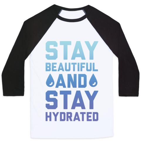 Stay Beautiful And Stay Hydrated Baseball Tee
