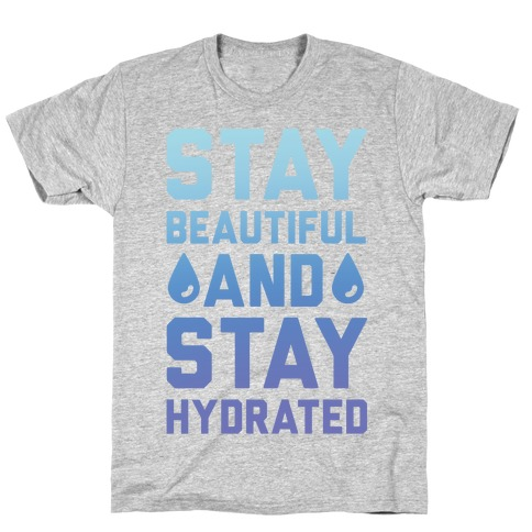 Stay Beautiful And Stay Hydrated T-Shirt