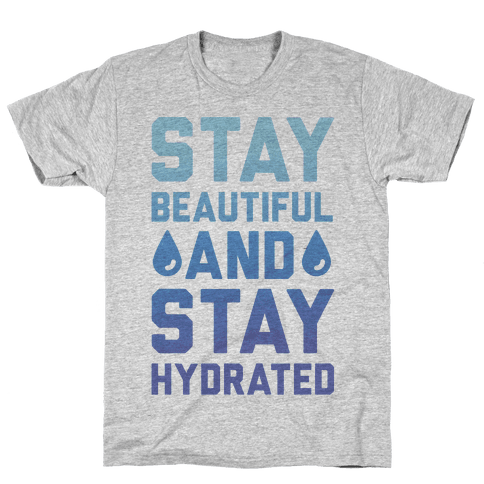 Stay Beautiful And Stay Hydrated Mens T-Shirt