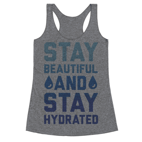 Stay Beautiful And Stay Hydrated Racerback Tank Top
