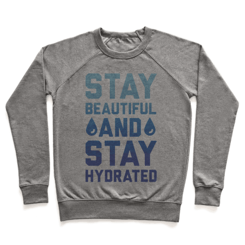 Stay Beautiful And Stay Hydrated Pullover