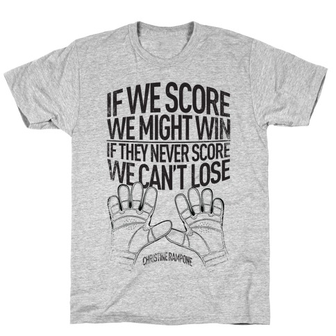 If We Score We Might Win. If They Never Score We Can't Lose. Mens T-Shirt