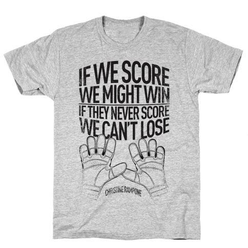If We Score We Might Win. If They Never Score We Can't Lose.