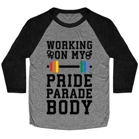 Working On My Pride Parade Body Baseball Tee