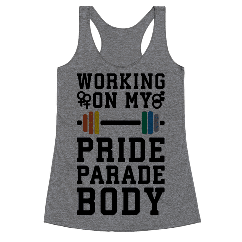 Working On My Pride Parade Body Racerback Tank Top
