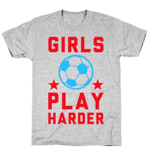 Girls Play Harder T-Shirt