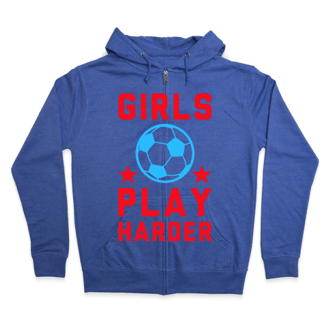 Girls Play Harder Zip Hoodie