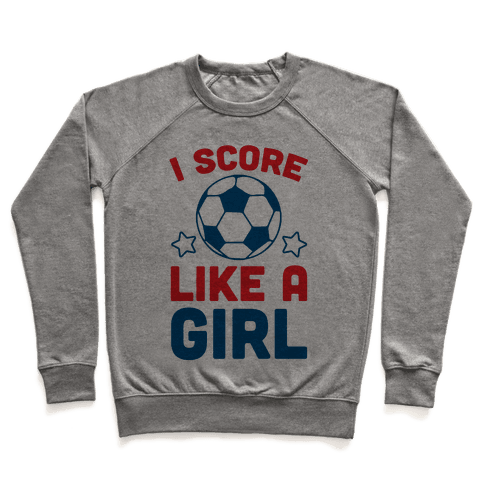 I Score Like A Girl Pullover