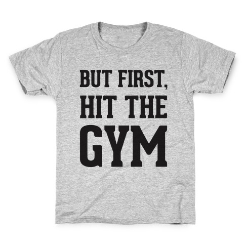 But First, Hit The Gym Kids T-Shirt