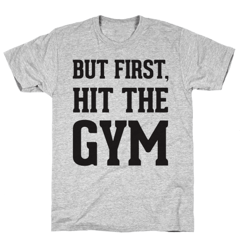 But First, Hit The Gym Mens T-Shirt