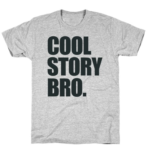 fb475fac12b5b Cool Story Bro. T-Shirt