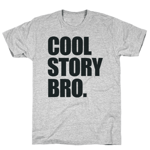 Cool Story Bro. Mens T-Shirt