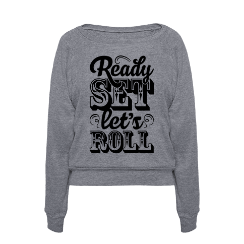 Human ready set let 39 s roll clothing pullover for Is ready set decor legit