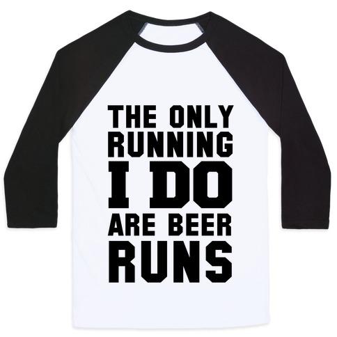 The Only Running I Do are Beer Runs Baseball Tee