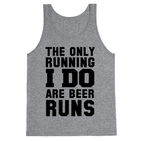 The Only Running I Do are Beer Runs Tank Top