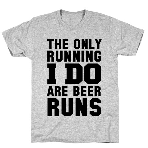 The Only Running I Do are Beer Runs T-Shirt