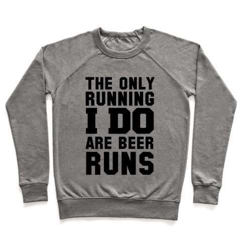 The Only Running I Do are Beer Runs Pullover