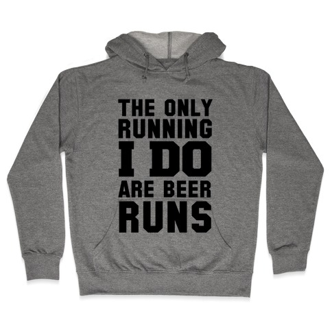 The Only Running I Do are Beer Runs Hooded Sweatshirt