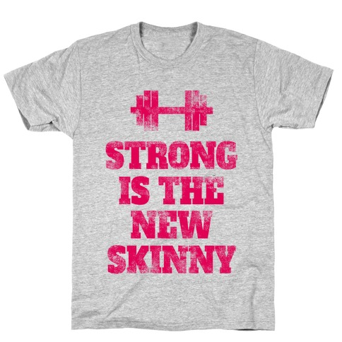 Strong Is The New Skinny (tank) T-Shirt