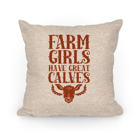 Farm Girls Have Great Calves Pillow