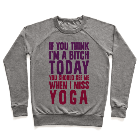 If You Think I'm A Bitch Today You Should See Me When I Miss Yoga Pullover