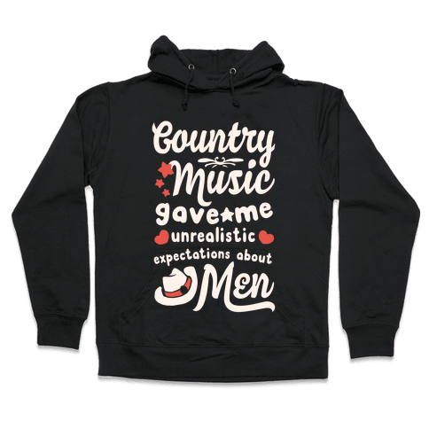 Country Music Gave Me Unrealistic Expectations About Men Hooded Sweatshirt