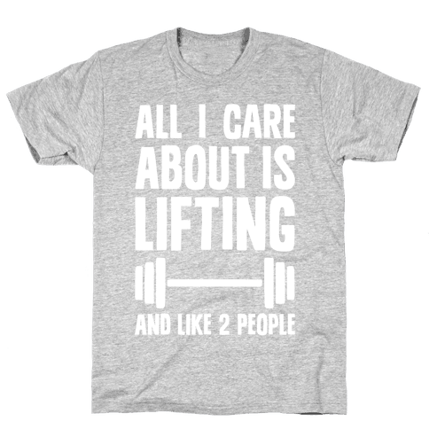 All I Care About Is Lifting And Like Two People Mens T-Shirt