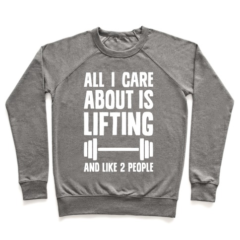 All I Care About Is Lifting And Like Two People Pullover