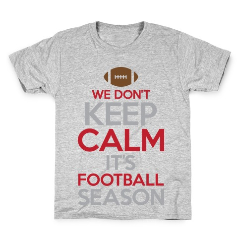 We Don't Keep Calm It's Football Season Kids T-Shirt