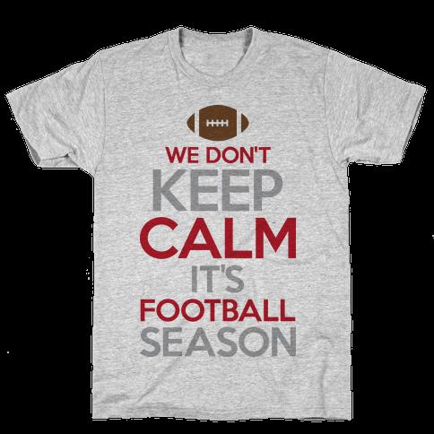 We Don't Keep Calm It's Football Season Mens T-Shirt