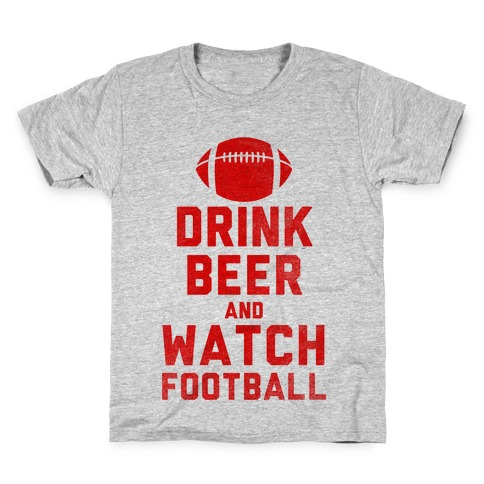 Drink Beer And Watch Football Kids T-Shirt