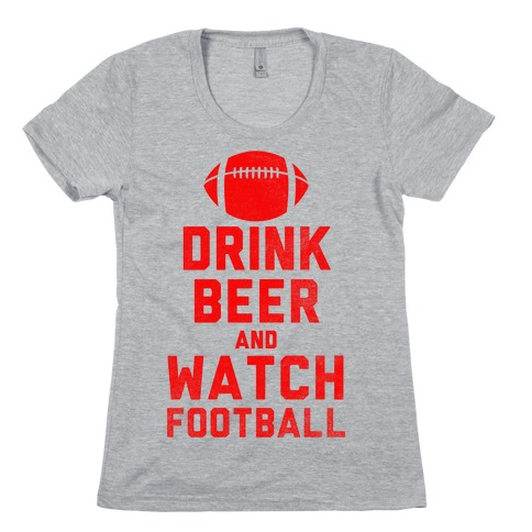 Drink Beer And Watch Football Womens T-Shirt