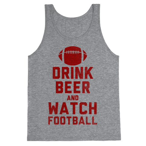 Drink Beer And Watch Football Tank Top